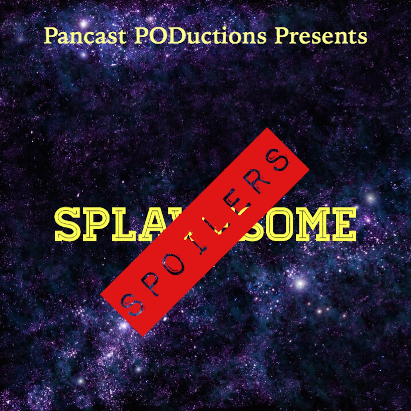 Pancast PODuctions Presents Splawesome Spoilers